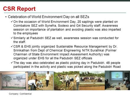 Company Confidential CSR Report <strong>Celebration</strong> of <strong>World</strong> <strong>Environment</strong> <strong>Day</strong> on all SEZs On the occasion of <strong>World</strong> <strong>Environment</strong> <strong>Day</strong>, 20 saplings were planted on.