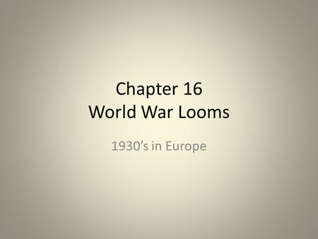 Chapter 16 World War Looms 1930's in Europe. Democracy to Dictatorships Russia Bolshevik Revolution-Vladimir Lenin – Democracy fails, Communism state.
