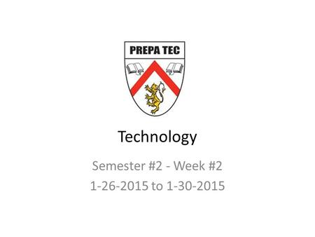 Technology Semester #2 - Week #2 1-26-2015 <strong>to</strong> 1-30-2015.