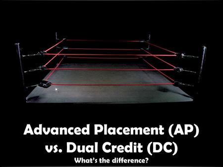 Advanced Placement (AP) vs. Dual Credit (DC) What's the difference?