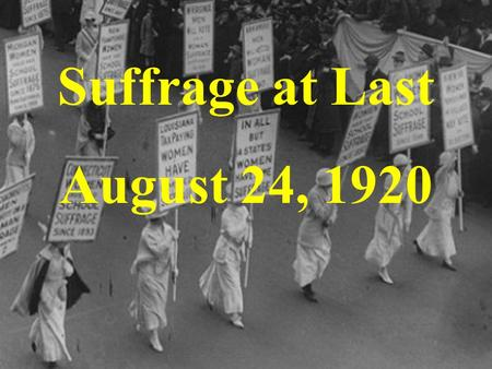 Suffrage at Last August 24, 1920. Susan B. Anthony was a leader in the suffrage movement, serving as the head of the National Woman Suffrage Association.