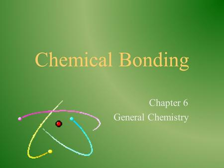 Chemical Bonding Chapter 6 General Chemistry Valence Electrons Valence electrons ______________________________ _______________________________________________.
