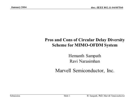 Doc.: IEEE 802.11-04/0075r0 Submission January 2004 H. Sampath, PhD, Marvell SemiconductorSlide 1 Pros and Cons of Circular Delay Diversity Scheme for.