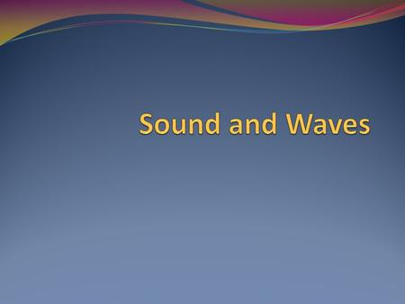 Sound and Waves.