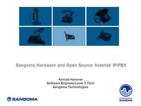 Sangoma Hardware and Open Source Asterisk IP/PBX Konrad Hammel