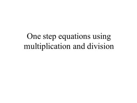 One step equations using multiplication and division.