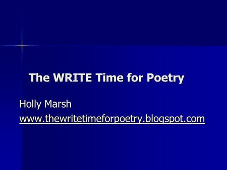 The WRITE Time for Poetry Holly Marsh www.thewritetimeforpoetry.blogspot.com.