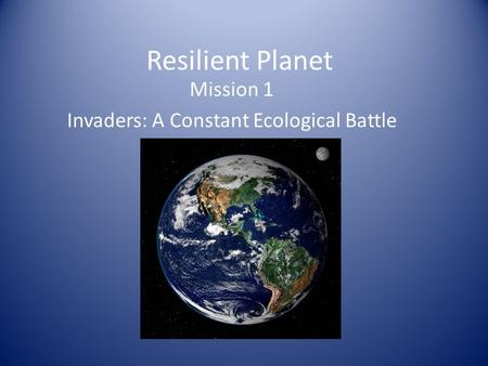 Resilient Planet Mission 1 Invaders: A Constant Ecological Battle.