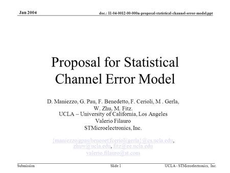 Doc.: 11-04-0012-00-000n-proposal-statistical-channel-error-model.ppt Submission Jan 2004 UCLA - STMicroelectronics, Inc.Slide 1 Proposal for Statistical.
