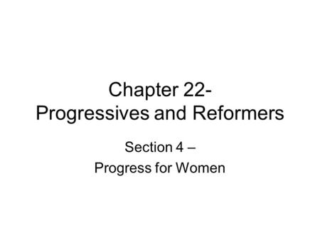 Chapter 22- Progressives and Reformers