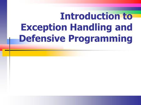 Introduction to Exception <strong>Handling</strong> and Defensive Programming.