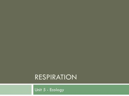 RESPIRATION Unit 5 - Ecology. Cellular Respiration  A series of metabolic processes that take place within a cell in which biochemical energy is harvested.