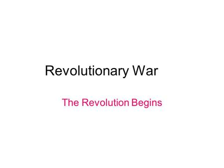 Revolutionary War The Revolution Begins. Section Objectives: * How did the First Continental Congress and the fighting at Lexington and Concord affect.