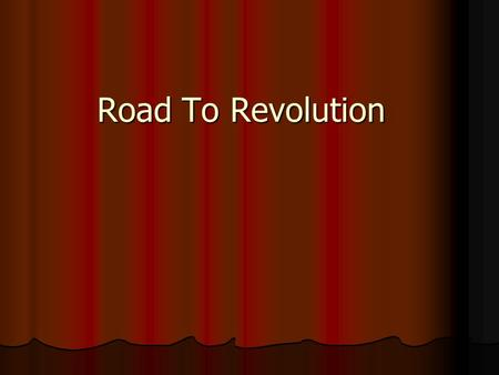 Road To Revolution. The following events heightened tensions between England and the colonies. When a peaceful compromise could never be met, war resulted.