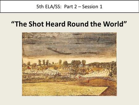 "5th ELA/SS: Part 2 – Session 1 ""The Shot Heard Round the World"""