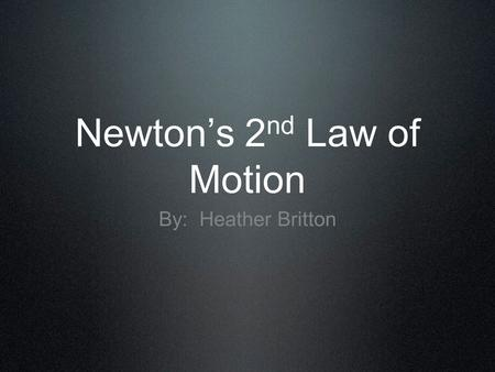 Newton's 2 nd Law of Motion By: Heather Britton. Newton's 2 nd Law of Motion Newton's 2 nd Law of Motion states... The acceleration of an object is directly.