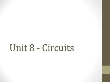 Unit 8 - Circuits. Circuit Diagrams Circuits: made up of wires and parts such as ________, light bulbs, _______, or switches. When diagramming circuits,