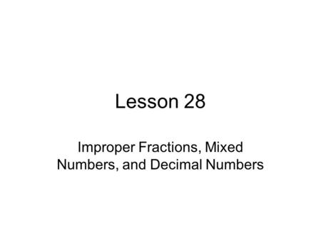 Improper Fractions, Mixed Numbers, and Decimal Numbers
