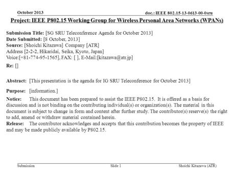 Doc.: IEEE 802.15-13-0613-00-0sru Submission October 2013 Shoichi Kitazawa (ATR)Slide 1 Project: IEEE P802.15 Working Group for Wireless Personal Area.