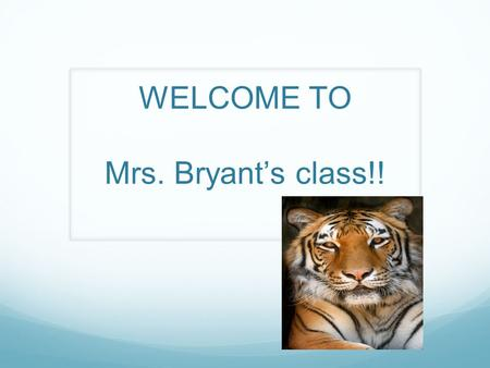 WELCOME TO Mrs. Bryant's class!!. Seating Chart You are expected to sit in your seat EVERYDAY! Tardy Policy If you are not in your seat when the bell.