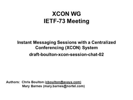 XCON WG IETF-73 Meeting Instant Messaging Sessions with a Centralized <strong>Conferencing</strong> (XCON) System draft-boulton-xcon-session-chat-02 Authors: Chris Boulton.