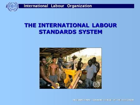 THE INTERNATIONAL LABOUR STANDARDS SYSTEM