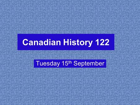 Canadian History 122 Tuesday 15 th September. Last Class Review Evidence Work of Historians Benchmarks of Historical Thinking –Significance, Evidence,