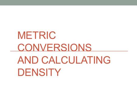 Metric Conversions and Calculating Density
