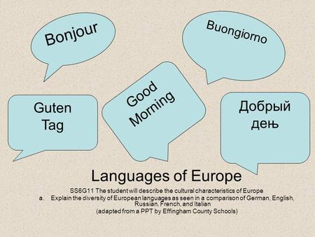 Languages of Europe SS6G11 The student will describe the cultural characteristics of Europe a.Explain the diversity of European languages as seen in a.