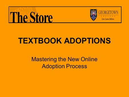 TEXTBOOK ADOPTIONS Mastering the New Online Adoption Process.