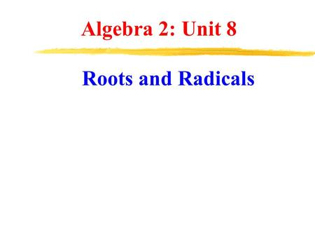 Algebra 2: Unit 8 Roots and Radicals. Radicals (also called roots) are directly related to exponents. Roots and Radicals.