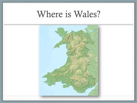 Where is Wales?. England Scotland Wales Northern Ireland Republic of Ireland Isle of Man Jersey Guernsey Great Britain United Kingdom British Isles Channel.