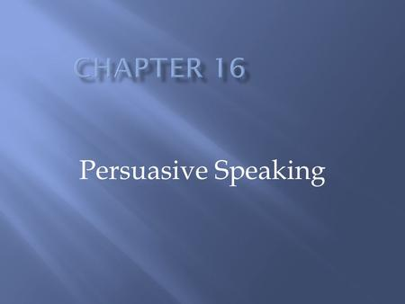 Persuasive Speaking. The process of influencing attitudes, beliefs, and behaviors.