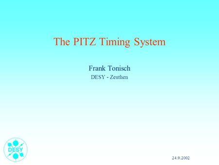 24.9.2002 The PITZ Timing <strong>System</strong> Frank Tonisch DESY - Zeuthen.