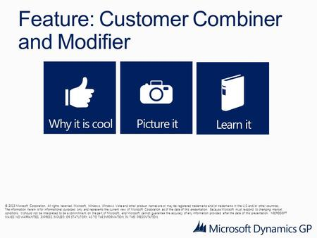 Feature: Customer Combiner and Modifier © 2013 Microsoft Corporation. All rights reserved. Microsoft, Windows, Windows Vista and other product names are.