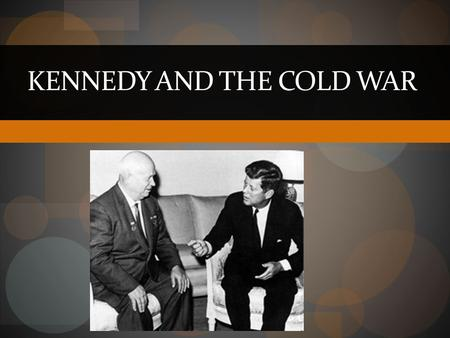 KENNEDY AND THE COLD WAR. John F. Kennedy Remembered in many ways.