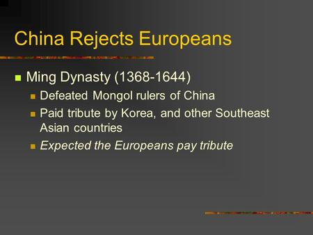 China Rejects Europeans Ming Dynasty (1368-1644) Defeated Mongol rulers of China Paid tribute by Korea, and other Southeast Asian countries Expected the.