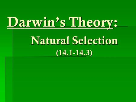 Darwin's Theory: Natural Selection (14.1-14.3). The basics…  Evolution: process by which modern organisms have descended from ancient organisms (change.