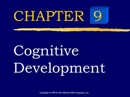 Copyright © 1999 by The McGraw-Hill Companies, Inc. CHAPTER 9 Cognitive Development.