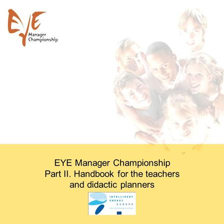 EYE <strong>Manager</strong> Championship Part II. Handbook for the teachers and didactic planners.