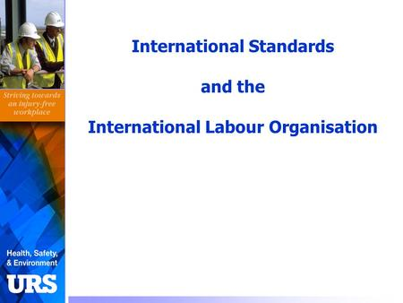 International Standards and the International Labour Organisation.