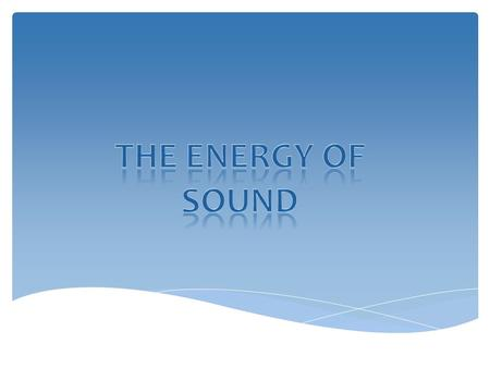  Sound is energy that travels in the form of waves away from a vibrating object. What is Sound?