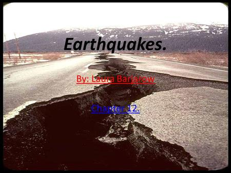 Earthquakes. By: Laura Barjarow Chapter 12.. Earthquakes A movement or trembling of the ground that is caused by a sudden release of energy when rocks.