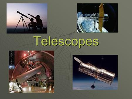 Telescopes. Images can be formed through reflection (mirror) or refraction (lens). Reflecting mirror Optical Telescopes.