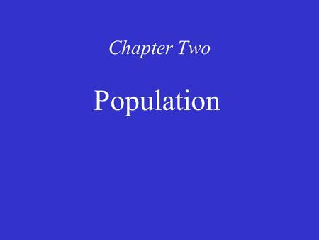 Chapter Two Population. Distribution of World Population Population concentrations –The four largest population clusters –Other population clusters Sparsely.