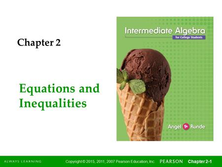 1 Copyright © 2015, 2011, 2007 Pearson Education, Inc. Chapter 2-1 Equations and Inequalities Chapter 2.