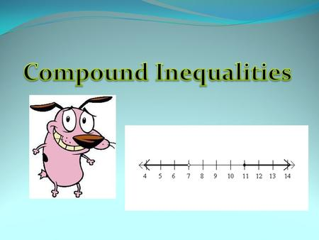 "Compound Inequalities A compound inequality is a sentence with two inequality statements joined either by the word ""or"" or by the word ""and."" ""And"""
