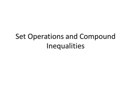 Set Operations and Compound Inequalities. 1. Use A = {2, 3, 4, 5, 6}, B = {1, 3, 5, 7, 9}, and C = {2, 4, 6, 8} to find each set.