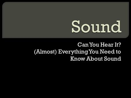 Can You Hear It? (Almost) Everything You Need to Know About Sound.