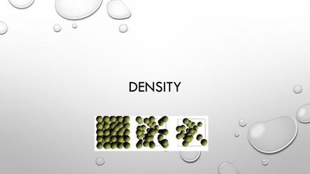 DENSITY. Density is the measure of mass per unit volume of substance. So, density is a measure of the amount of matter (particles) in a given volume (space)